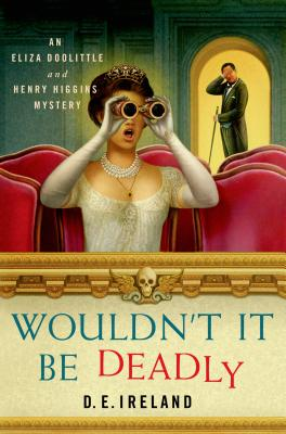 Wouldn't It Be Deadly: An Eliza Doolittle and Henry Higgins Mystery (An Eliza Doolittle & Henry Higgins Mystery #1) Cover Image