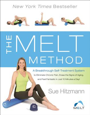 The MELT Method: A Breakthrough Self-Treatment System to Eliminate Chronic Pain, Erase the Signs of Aging, and Feel Fantastic in Just 10 Minutes a Day! Cover Image