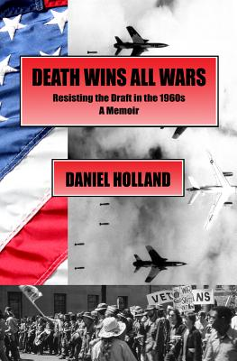 Death Wins All Wars: Resisting the Draft in the 1960s, a Memoir Cover Image