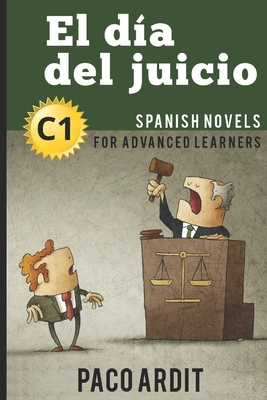 Spanish Novels: El día del juicio (Spanish Novels for Advanced Learners - C1) Cover Image