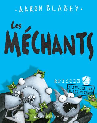 Les M?chants: N? 4 - l'Attaque Des Miaou-Vivants (Les Mechants #4) Cover Image