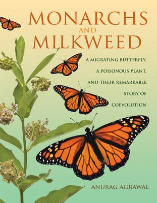 Monarchs and Milkweed: A Migrating Butterfly, a Poisonous Plant, and Their Remarkable Story of Coevolution Cover Image