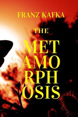 The Metamorphosis: New Edition - The Metamorphosis by Franz Kafka Cover Image