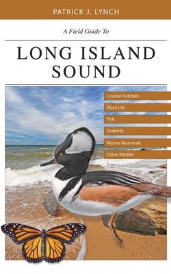 A Field Guide to Long Island Sound: Coastal Habitats, Plant Life, Fish, Seabirds, Marine Mammals, and Other Wildlife Cover Image