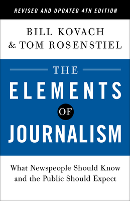 The Elements of Journalism, Revised and Updated 4th Edition: What Newspeople Should Know and the Public Should Expect Cover Image