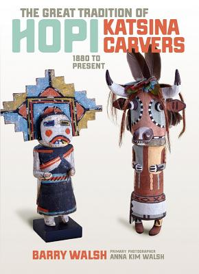 The Great Tradition of Hopi Katsina Carvers: 1860 to Present Cover Image