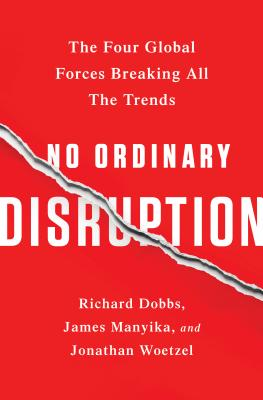 No Ordinary Disruption: The Four Global Forces Breaking All the Trends Cover Image