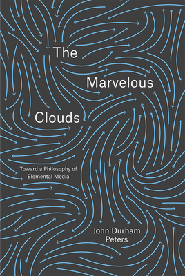 The Marvelous Clouds: Toward a Philosophy of Elemental Media Cover Image