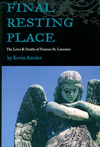 Final Resting Place: The Lives & Deaths of Famous St. Louisans (2ND ed.) Cover Image