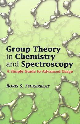 Group Theory in Chemistry and Spectroscopy: A Simple Guide to Advanced Usage (Dover Books on Chemistry) Cover Image