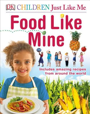 Children Just Like Me: Food Like Mine by DK