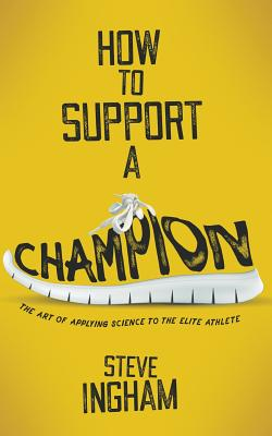 How to Support a Champion: The art of applying science to the elite athlete Cover Image