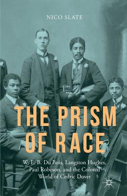 The Prism of Race: W.E.B. Du Bois, Langston Hughes, Paul Robeson, and the Colored World of Cedric Dover Cover Image