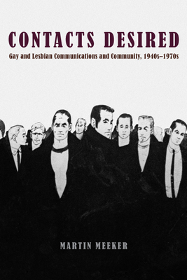 Contacts Desired: Gay and Lesbian Communications and Community, 1940s-1970s Cover Image