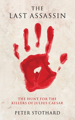 The Last Assassin: The Hunt for the Killers of Julius Caesar Cover Image