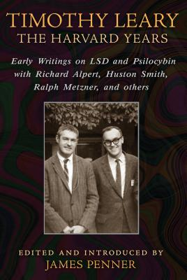 Timothy Leary: The Harvard Years: Early Writings on LSD and Psilocybin with Richard Alpert, Huston Smith, Ralph Metzner, and others Cover Image