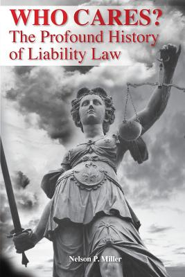 Who Cares?: The Profound History of Liability Law Cover Image