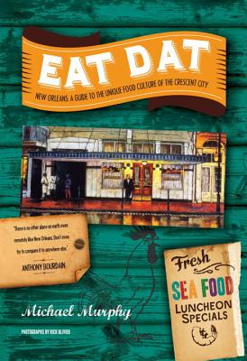Eat Dat New Orleans: A Guide to the Unique Food Culture of the Crescent City Cover Image