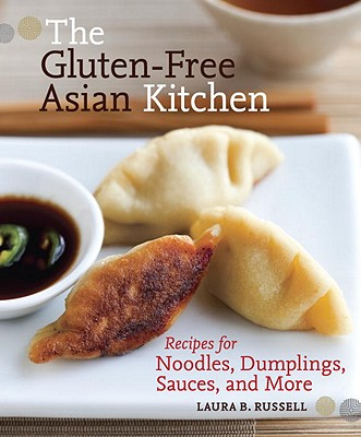 The Gluten-Free Asian Kitchen: Recipes for Noodles, Dumplings, Sauces, and More Cover Image