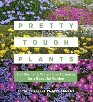 Pretty Tough Plants: 135 Resilient, Water-Smart Choices for a Beautiful Garden Cover Image