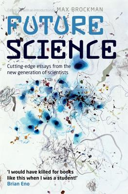 Future science essays from the cutting edge
