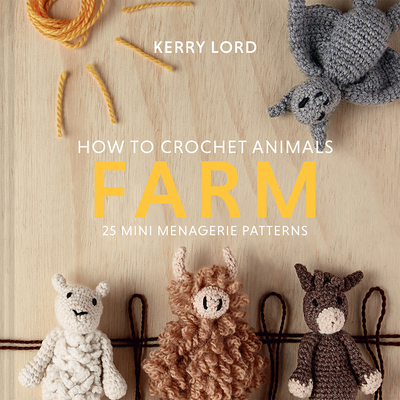How to Crochet Animals: Farm, 7: 25 Mini Menagerie Patterns Cover Image