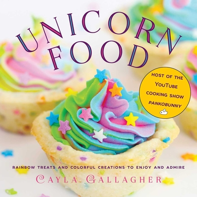 Unicorn Food: Rainbow Treats and Colorful Creations to Enjoy and Admire (Whimsical Treats) Cover Image