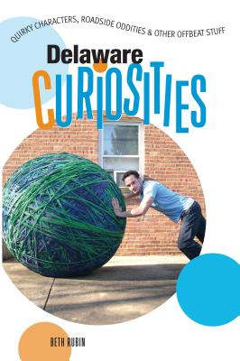Delaware Curiosities: Quirky Characters, Roadside Oddities & Other Offbeat Stuff Cover Image