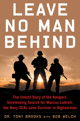 Leave No Man Behind: The Untold Story of the Rangers' Unrelenting Search for Marcus Luttrell, the Navy Seal Lone Survivor in Afghanistan Cover Image