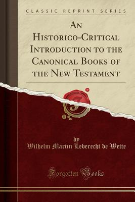 An Historico-Critical Introduction to the Canonical Books of the New Testament (Classic Reprint) Cover Image