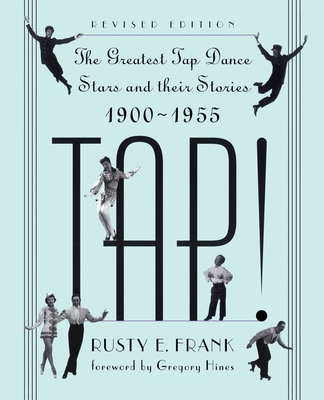 Tap!: The Greatest Tap Dance Stars And Their Stories, 1900-1955 Cover Image