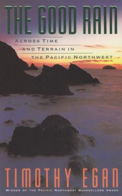 The Good Rain: Across Time and Terrain in the Pacific Northwest Cover Image