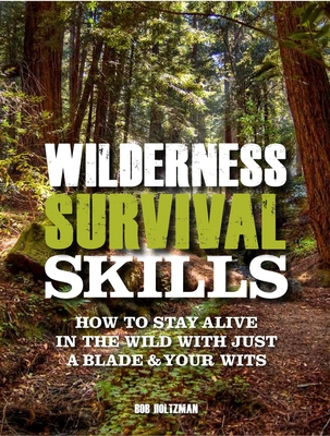 Wilderness Survival Skills: How to Stay Alive in the Wild with Just a Blade & Your Wits Cover Image