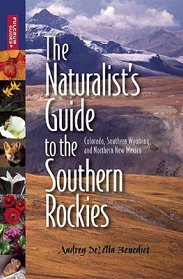 The Naturalist's Guide to the Southern Rockies: Colorado, Southern Wyoming, and Northern New Mexico Cover Image