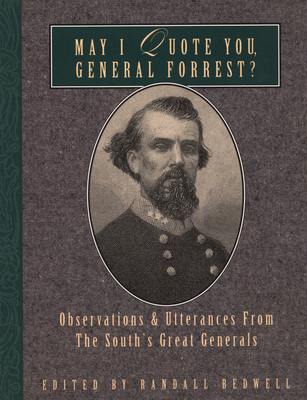 May I Quote You, General Forrest?: Observations and Utterances of the South's Great Generals Cover Image