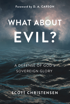 What about Evil?: A Defense of God's Sovereign Glory Cover Image