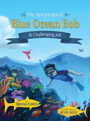The Adventures of Blue Ocean Bob: A Challenging Job Cover Image