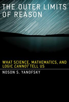 The Outer Limits of Reason: What Science, Mathematics, and Logic Cannot Tell Us Cover Image