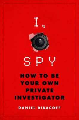 I, Spy: How to Be Your Own Private Investigator Cover Image
