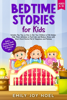Bedtime Stories for Kids: Includes Top Tips on How to Get Your Children to Fall Asleep Help Them Definitely to Feel Calm and Reduce Stress with Cover Image