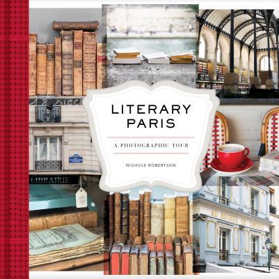 Literary Paris: A Photographic Tour (Paris Photography Book, Books About Paris, Paris Coffee Table Book) Cover Image