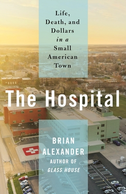 The Hospital: Life, Death, and Dollars in a Small American Town Cover Image