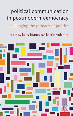 Political Communication in Postmodern Democracy: Challenging the Primacy of Politics Cover Image