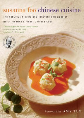 Susanna Foo Chinese Cuisine: The Fabulous Flavors and Innovative Recipes of North America's Finest Chinese Cook Cover Image