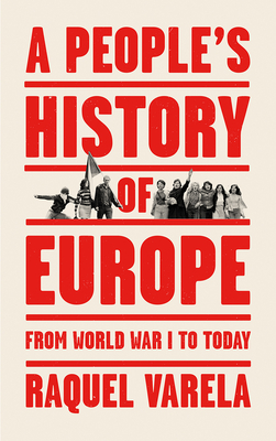 A PEOPLE'S HISTORY OF EUROPE -  By Raquel Varela, António Simões do Paço (Translated by)