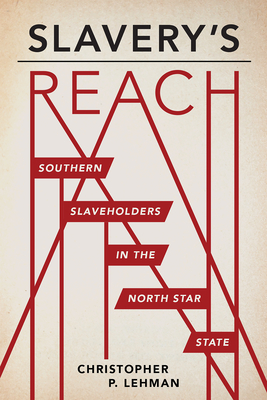 Slavery's Reach: Southern Slaveholders in the North Star State Cover Image