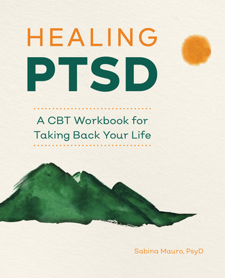 Healing Ptsd: A CBT Workbook for Taking Back Your Life Cover Image