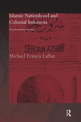 Islamic Nationhood and Colonial Indonesia: The Umma Below the Winds (SOAS/Routledge Studies on the Middle East) Cover Image