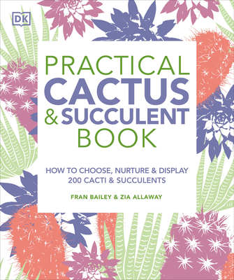 Practical Cactus and Succulent Book: The Definitive Guide to Choosing, Displaying, and Caring for more than 200 Cacti Cover Image