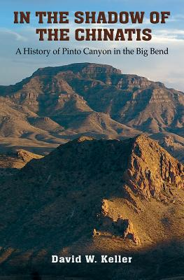 In the Shadow of the Chinatis: A History of Pinto Canyon in the Big Bend (The Texas Experience, Books made possible by Sarah '84 and Mark '77 Philpy) Cover Image